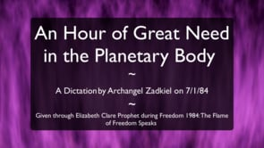 An Hour of Great Need in the Planetary Body - Dictation from